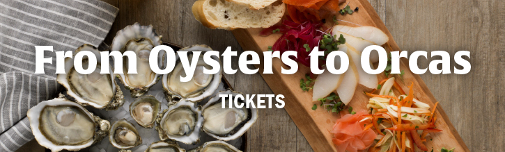 From Oysters to Orcas: Tickets
