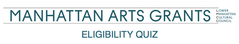 MANHATTAN ARTS GRANTS: ELIGIBILITY QUIZ